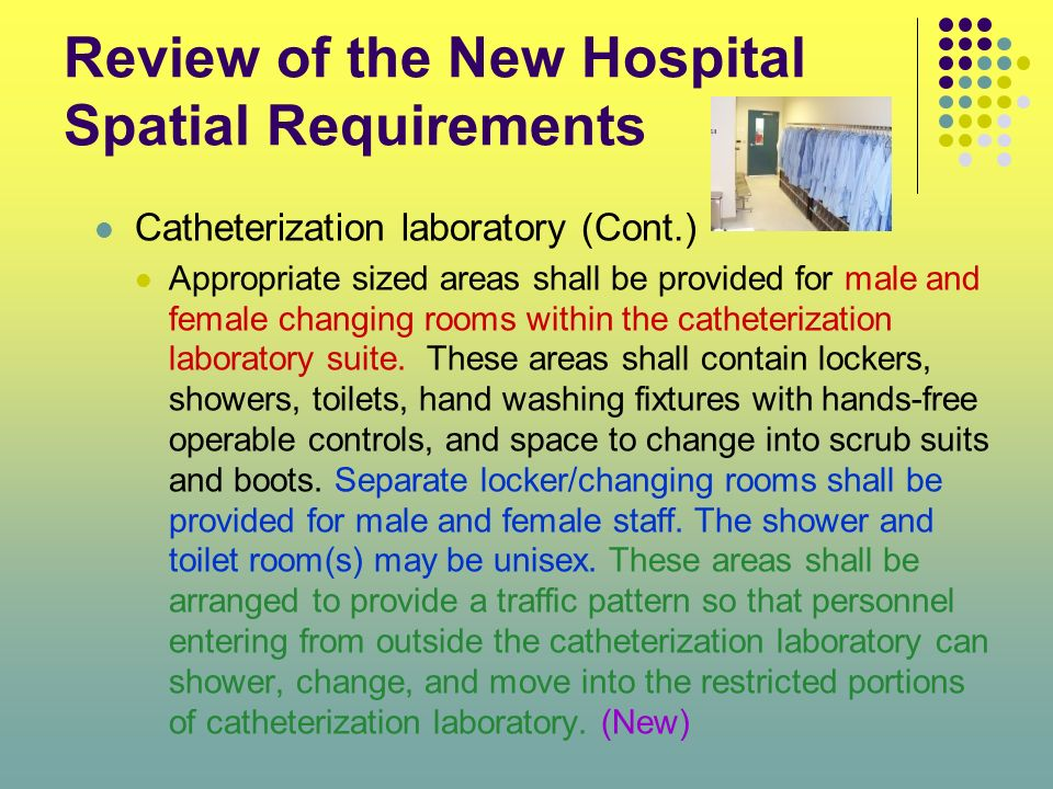 Review of the New Hospital Spatial Requirements Catheterization laboratory (Cont.) Appropriate sized areas shall be provided for male and female chang