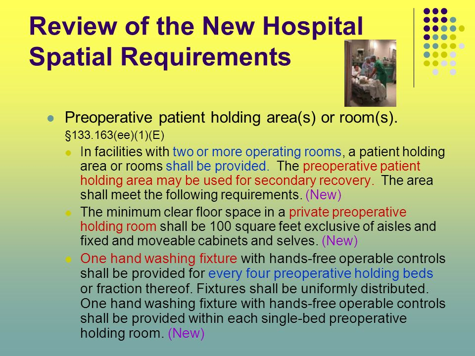 Review of the New Hospital Spatial Requirements Preoperative patient holding area(s) or room(s). §133.163(ee)(1)(E) In facilities with two or more ope