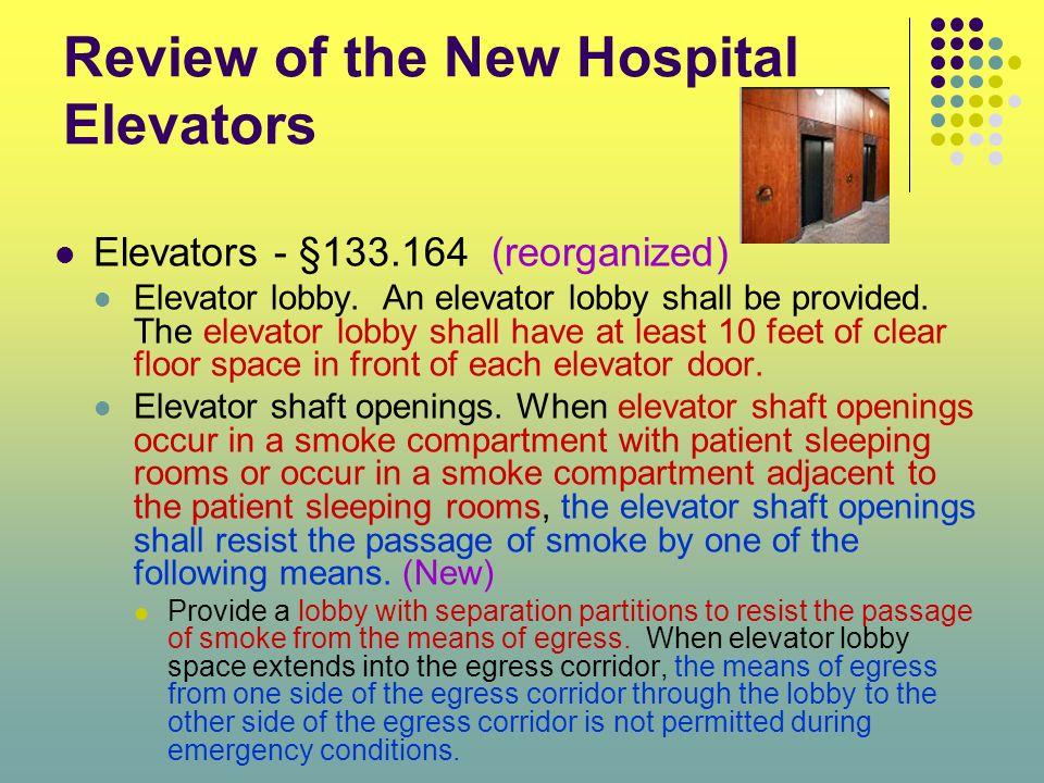 Review of the New Hospital Elevators Elevators - §133.164 (reorganized) Elevator lobby. An elevator lobby shall be provided. The elevator lobby shall