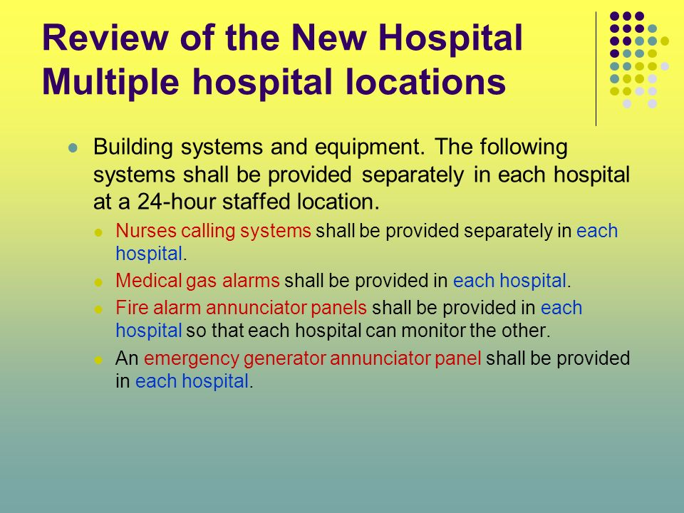 Review of the New Hospital Multiple hospital locations Building systems and equipment. The following systems shall be provided separately in each hosp