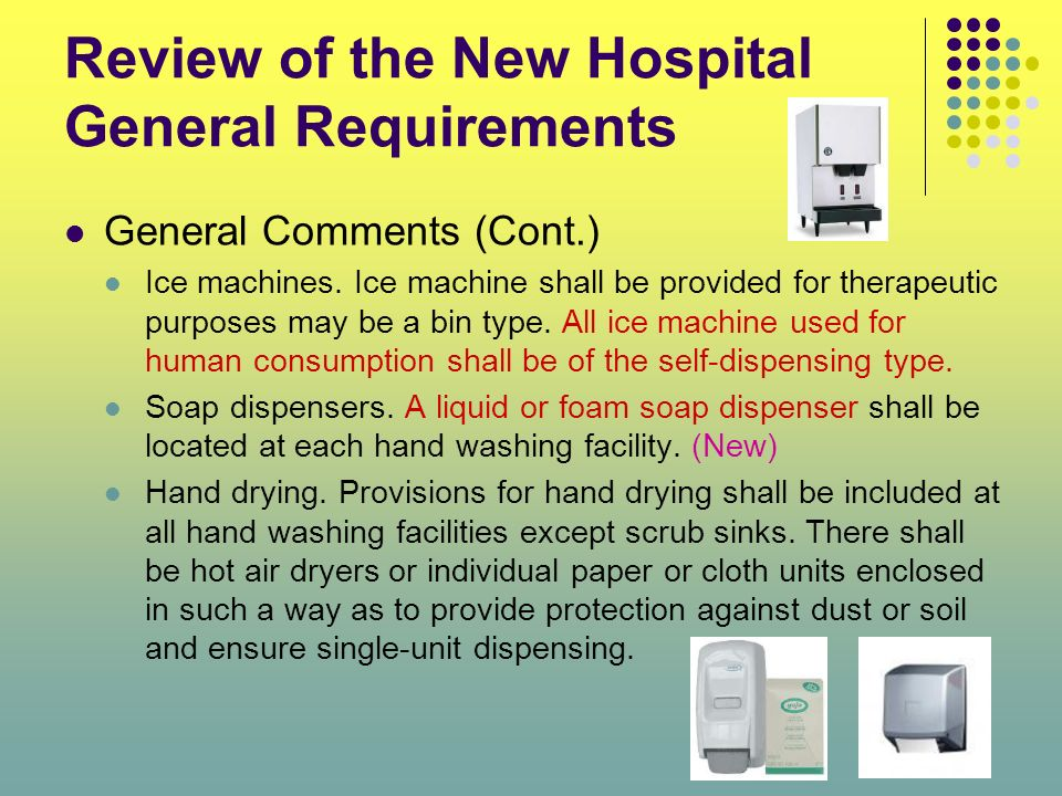 Review of the New Hospital General Requirements General Comments (Cont.) Ice machines. Ice machine shall be provided for therapeutic purposes may be a