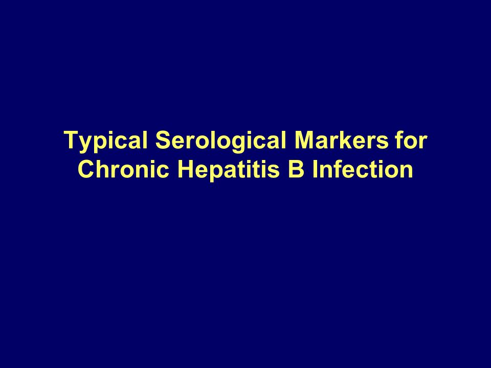Typical Serological Markers for Chronic Hepatitis B Infection