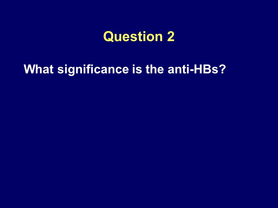 Question 2 What significance is the anti-HBs?