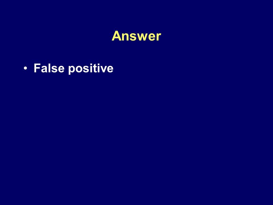Answer False positive