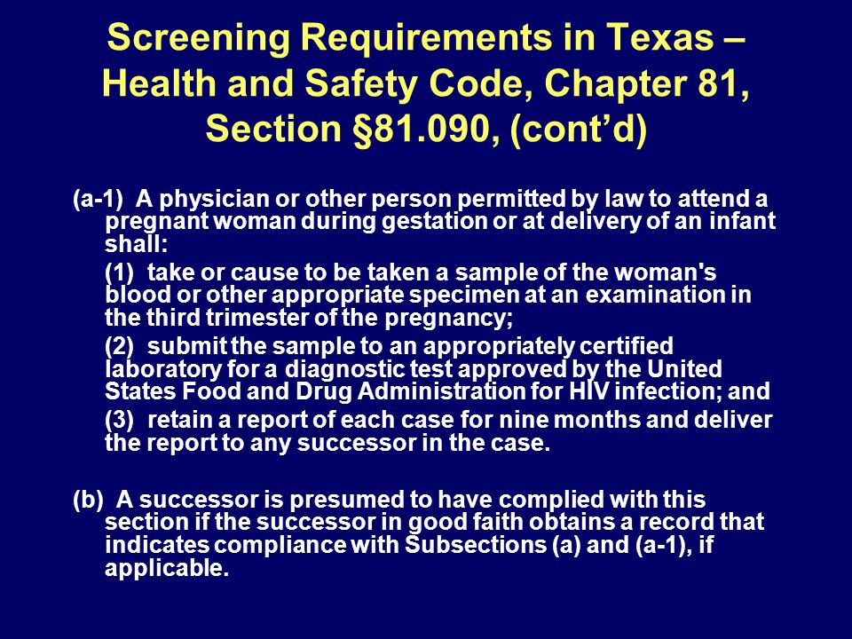 Screening Requirements in Texas – Health and Safety Code, Chapter 81, Section §81.090, (contd) (a-1) A physician or other person permitted by law to a