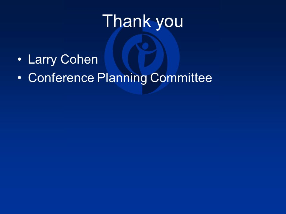 Thank you Larry Cohen Conference Planning Committee