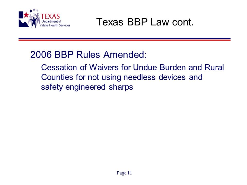 Page 11 Texas BBP Law cont. 2006 BBP Rules Amended: Cessation of Waivers for Undue Burden and Rural Counties for not using needless devices and safety