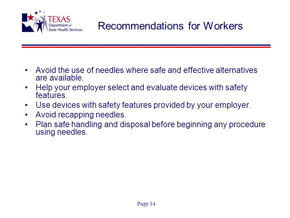 Page 34 Recommendations for Workers Avoid the use of needles where safe and effective alternatives are available.
