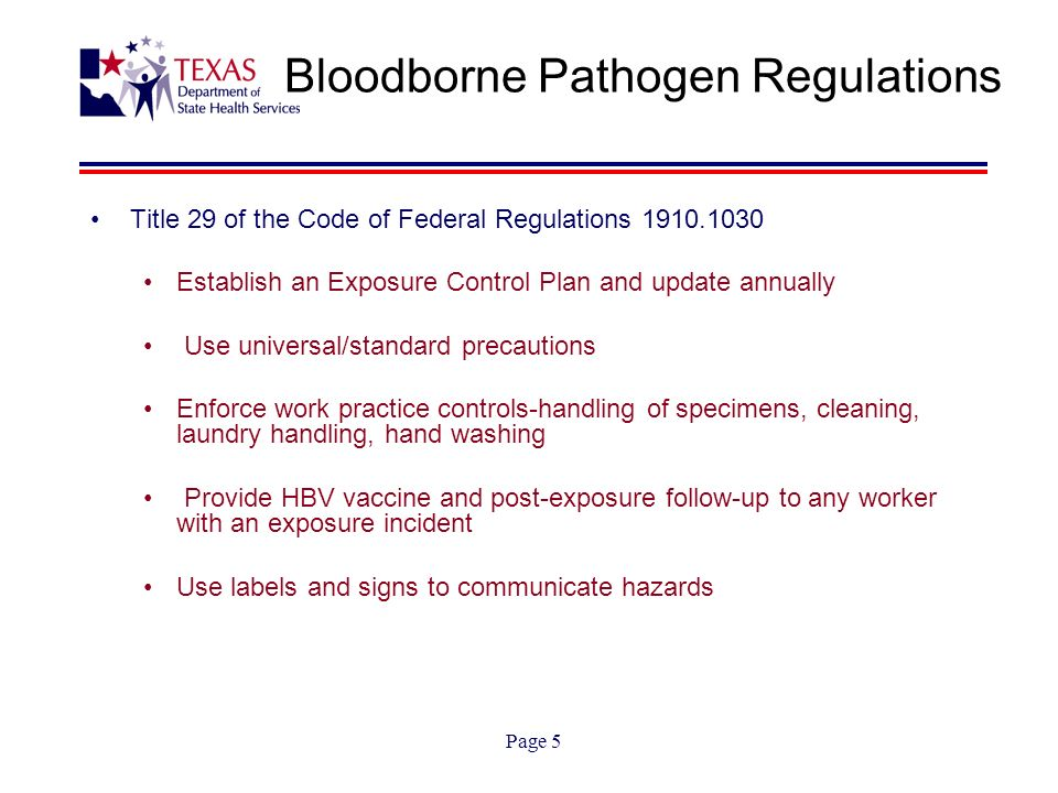 Page 5 Bloodborne Pathogen Regulations Title 29 of the Code of Federal Regulations 1910.1030 Establish an Exposure Control Plan and update annually Us