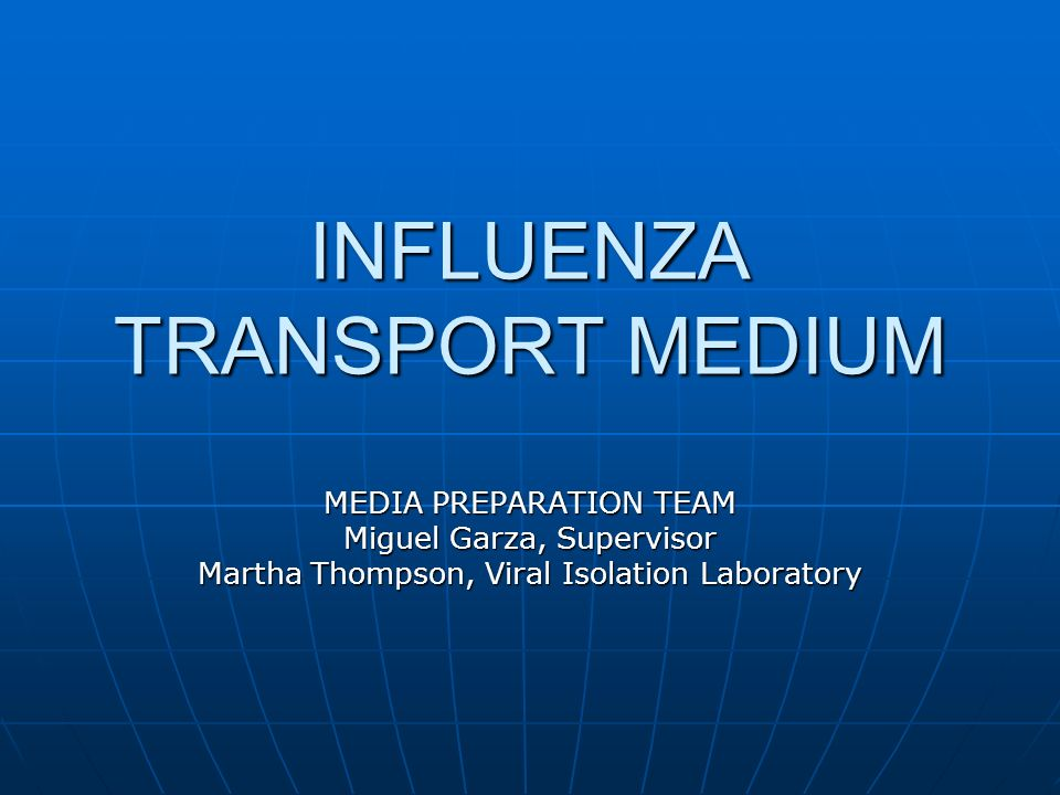INFLUENZA TRANSPORT MEDIUM MEDIA PREPARATION TEAM Miguel Garza, Supervisor Martha Thompson, Viral Isolation Laboratory