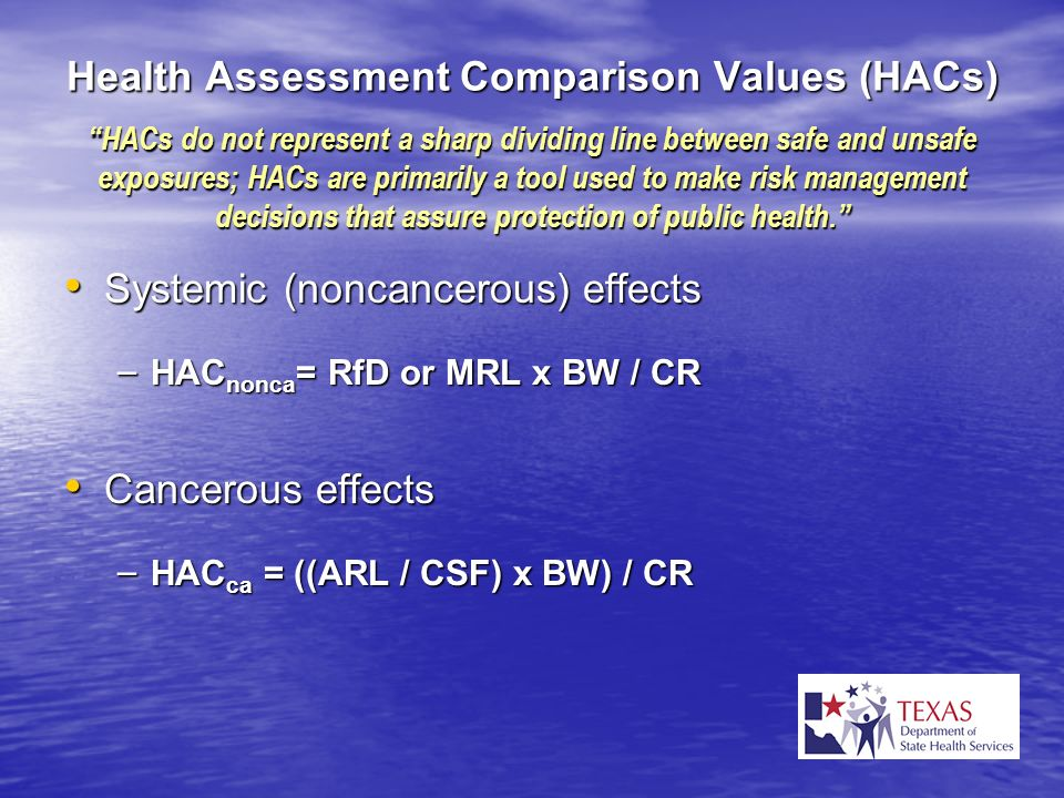 Health Assessment Comparison Values (HACs) HACs do not represent a sharp dividing line between safe and unsafe exposures; HACs are primarily a tool us