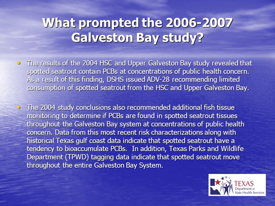 Public Health Implications Consumption of catfish and spotted seatrout from Galveston Bay poses and apparent hazard to public health.