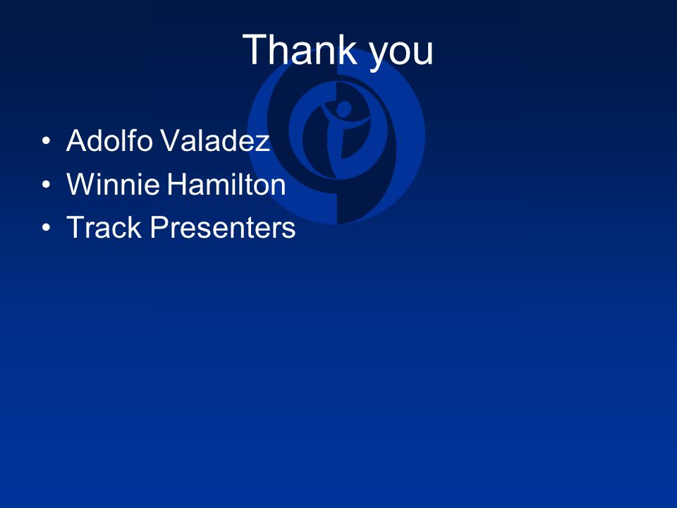 Thank you Adolfo Valadez Winnie Hamilton Track Presenters