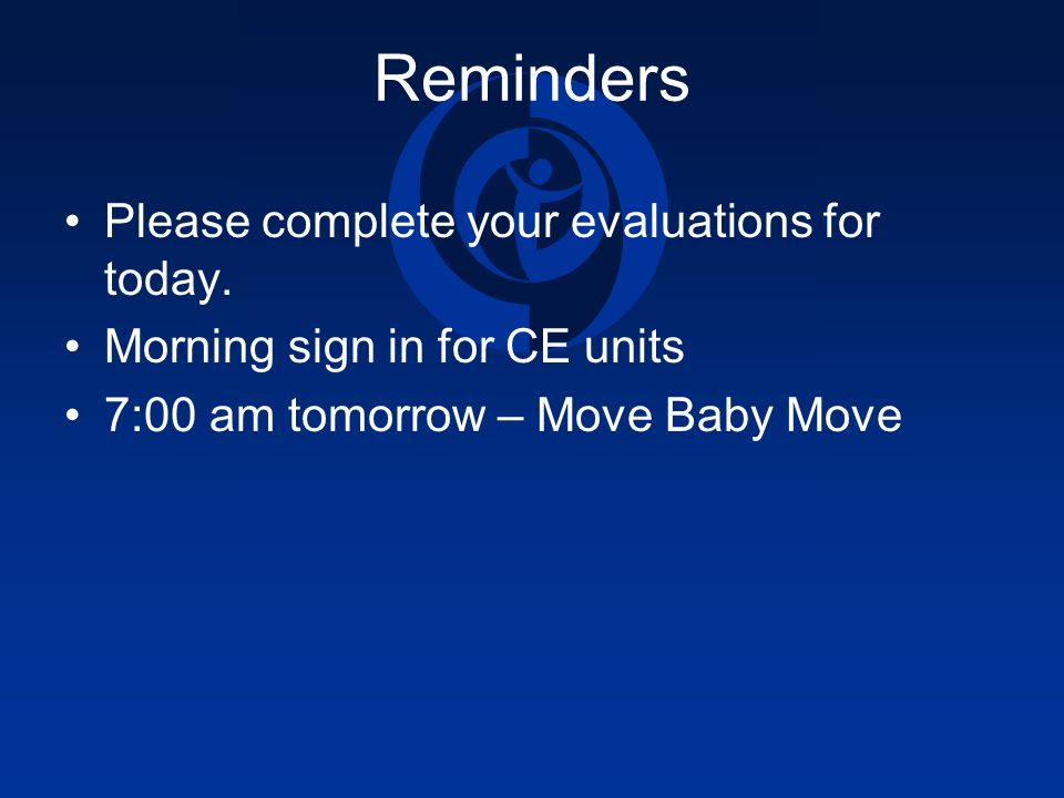 Reminders Please complete your evaluations for today.