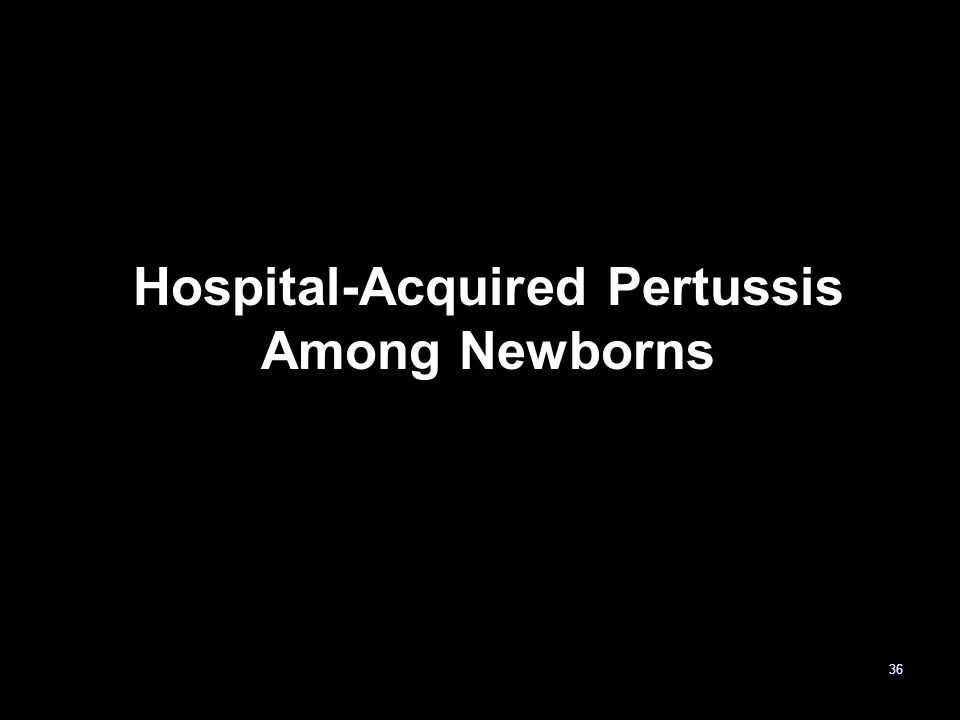 Hospital-Acquired Pertussis Among Newborns 36