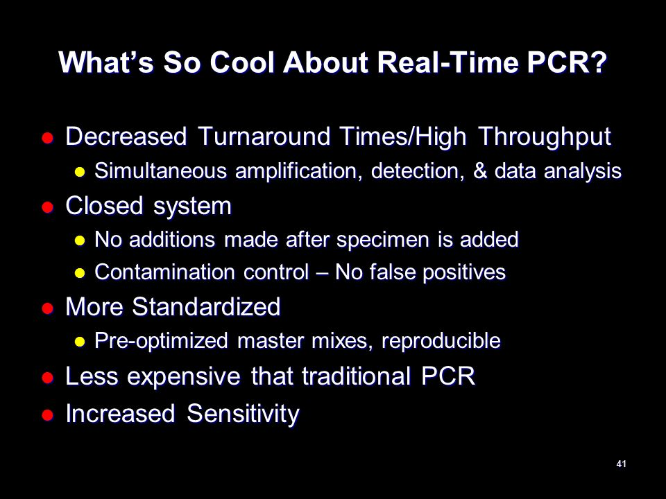 Whats So Cool About Real-Time PCR? Decreased Turnaround Times/High Throughput Decreased Turnaround Times/High Throughput Simultaneous amplification, d