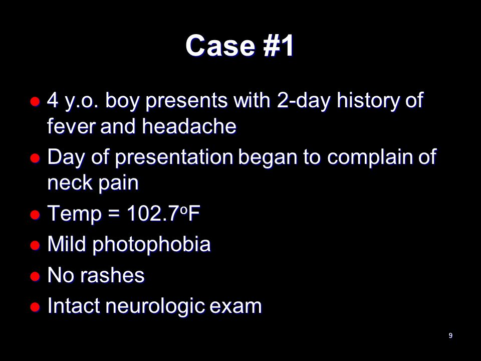 Case #1 4 y.o. boy presents with 2-day history of fever and headache 4 y.o. boy presents with 2-day history of fever and headache Day of presentation