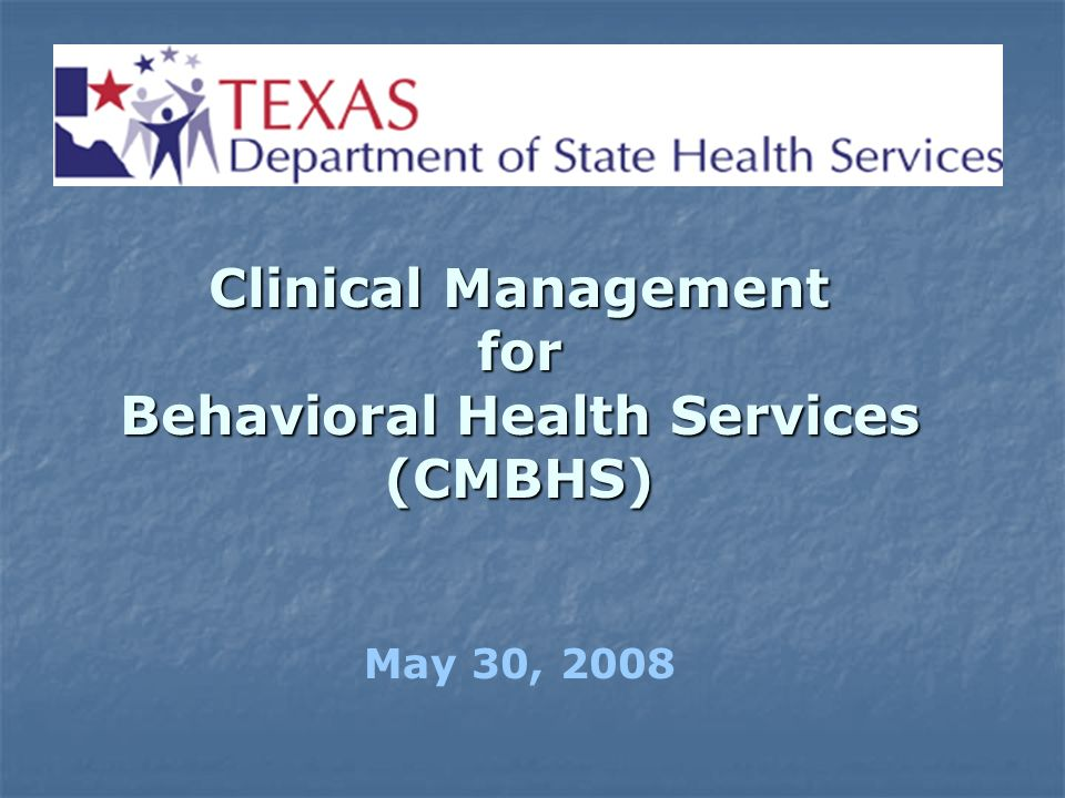 Clinical Management for Behavioral Health Services (CMBHS) May 30, 2008