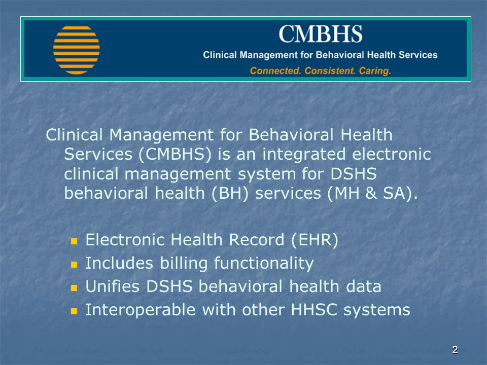 13 CMBHS Beta Test Sites Helen Farabee Regional MHMR Centers NorthSTAR - ValueOptions and Lakes Regional MHMR Center Lubbock Regional MHMR Center Tarrant County MHMR Community Center Amarillo Council on Alcoholism Managed Care Center For Addictive/Other Disorders, Inc.