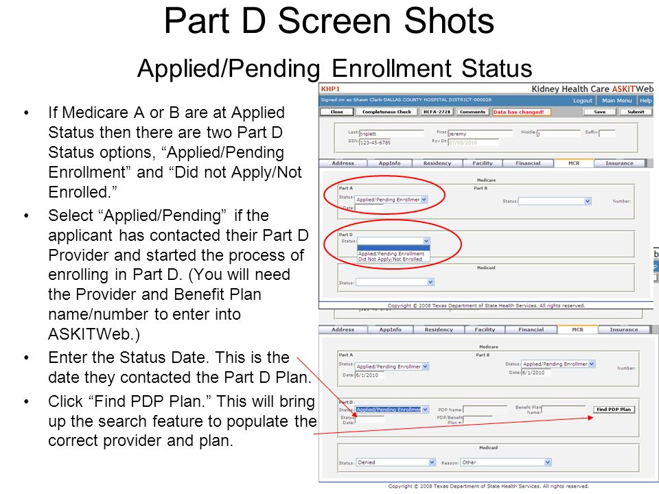 Part D Screen Shots Applied/Pending Enrollment Status If Medicare A or B are at Applied Status then there are two Part D Status options, Applied/Pending Enrollment and Did not Apply/Not Enrolled.