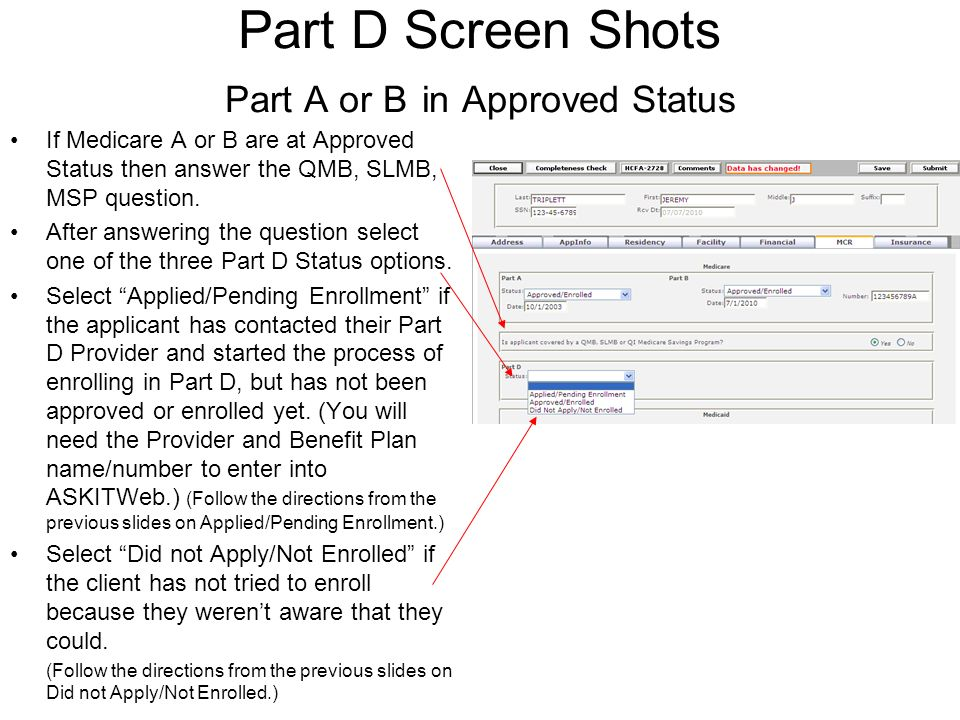 Part D Screen Shots Part A or B in Approved Status If Medicare A or B are at Approved Status then answer the QMB, SLMB, MSP question.