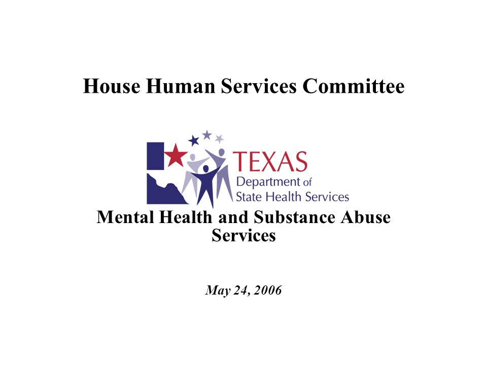 House Human Services Committee Mental Health and Substance Abuse Services May 24, 2006