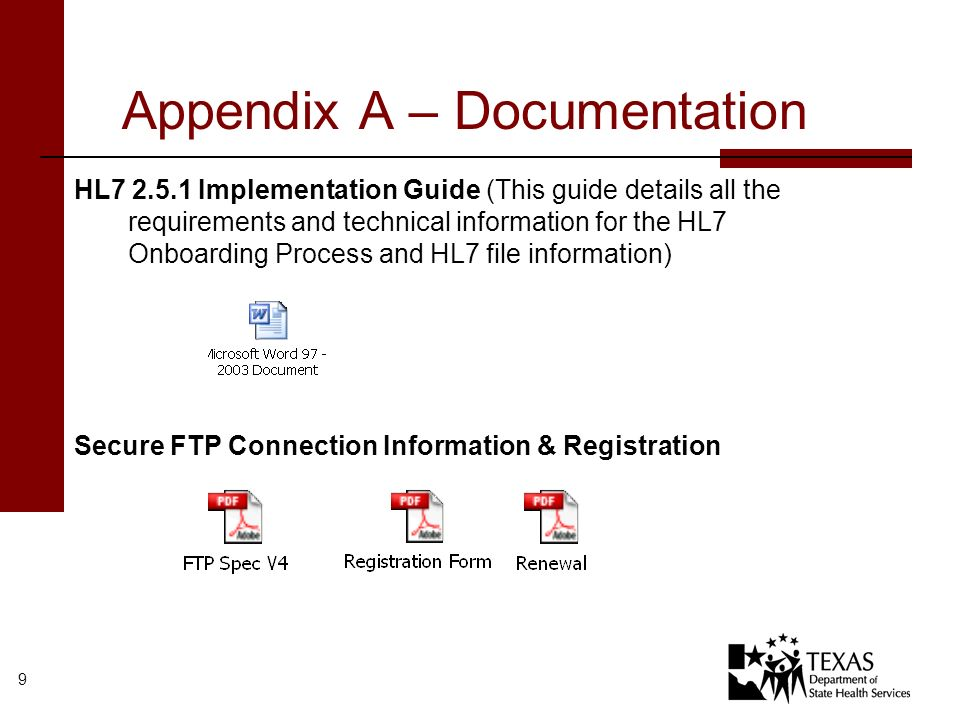9 Appendix A – Documentation HL7 2.5.1 Implementation Guide (This guide details all the requirements and technical information for the HL7 Onboarding Process and HL7 file information) Secure FTP Connection Information & Registration