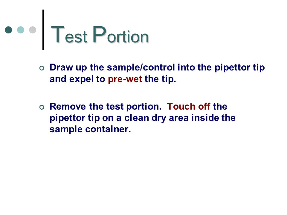T est P ortion Draw up the sample/control into the pipettor tip and expel to pre-wet the tip.