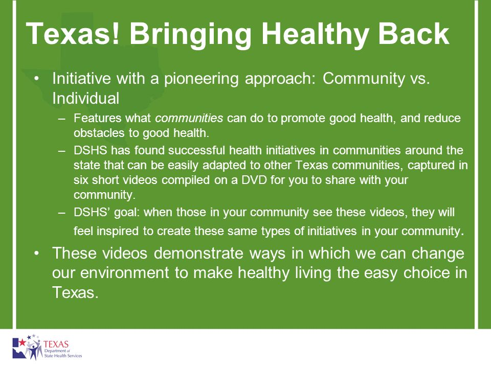 Texas! Bringing Healthy Back Initiative with a pioneering approach: Community vs. Individual –Features what communities can do to promote good health,