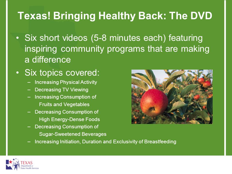 Texas! Bringing Healthy Back: The DVD Six short videos (5-8 minutes each) featuring inspiring community programs that are making a difference Six topi