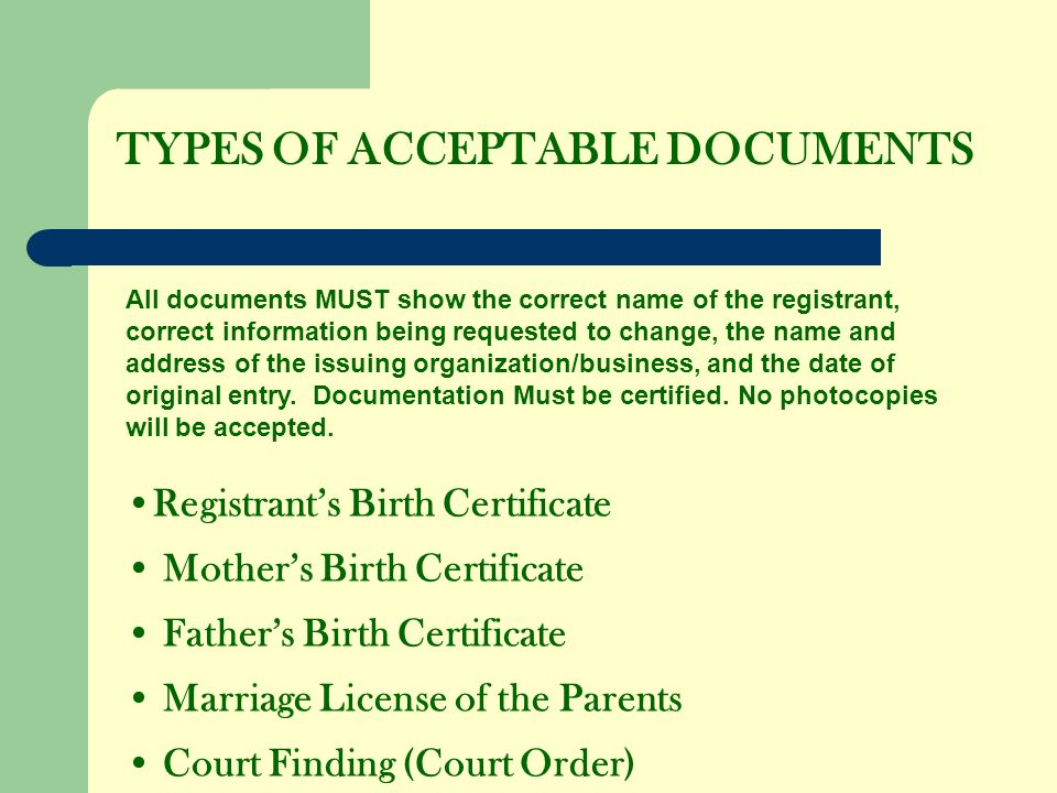 TYPES OF ACCEPTABLE DOCUMENTS All documents MUST show the correct name of the registrant, correct information being requested to change, the name and