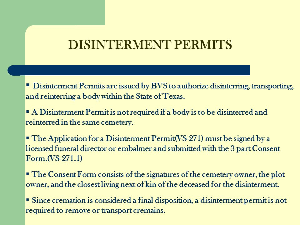 DISINTERMENT PERMITS Disinterment Permits are issued by BVS to authorize disinterring, transporting, and reinterring a body within the State of Texas.