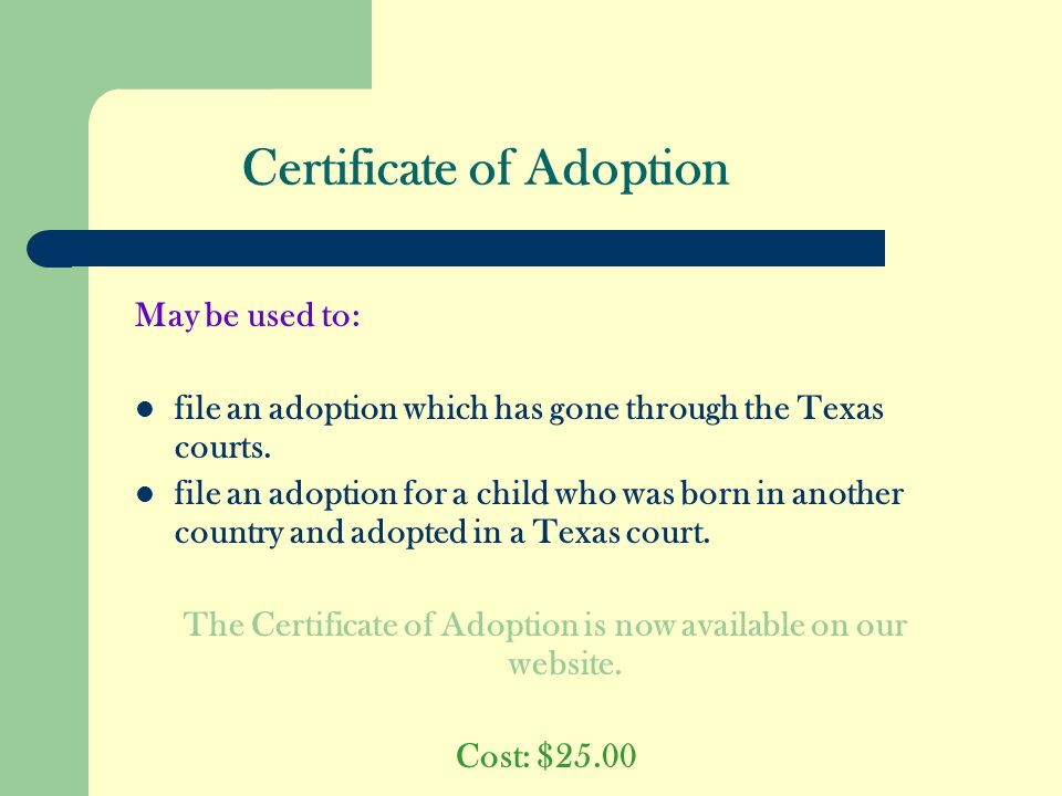 Certificate of Adoption May be used to: file an adoption which has gone through the Texas courts.