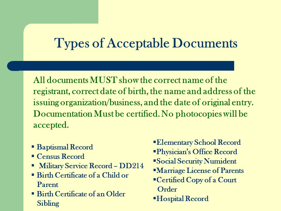 Types of Acceptable Documents All documents MUST show the correct name of the registrant, correct date of birth, the name and address of the issuing o