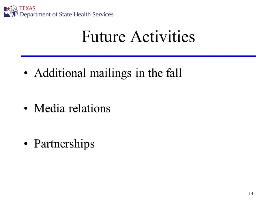 14 Future Activities Additional mailings in the fall Media relations Partnerships