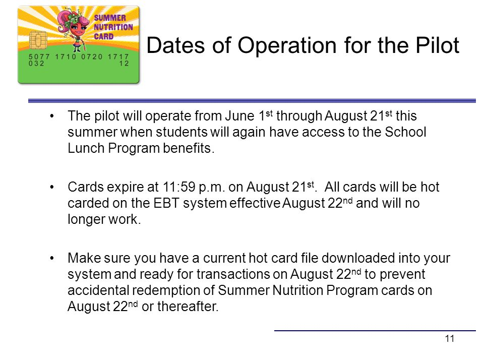 11 Dates of Operation for the Pilot The pilot will operate from June 1 st through August 21 st this summer when students will again have access to the
