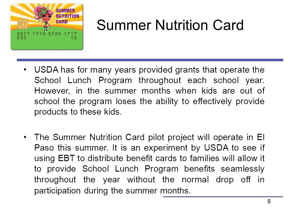 6 Summer Nutrition Card USDA has for many years provided grants that operate the School Lunch Program throughout each school year. However, in the sum