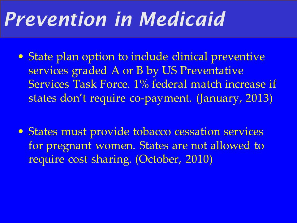 Prevention in Medicaid State plan option to include clinical preventive services graded A or B by US Preventative Services Task Force.