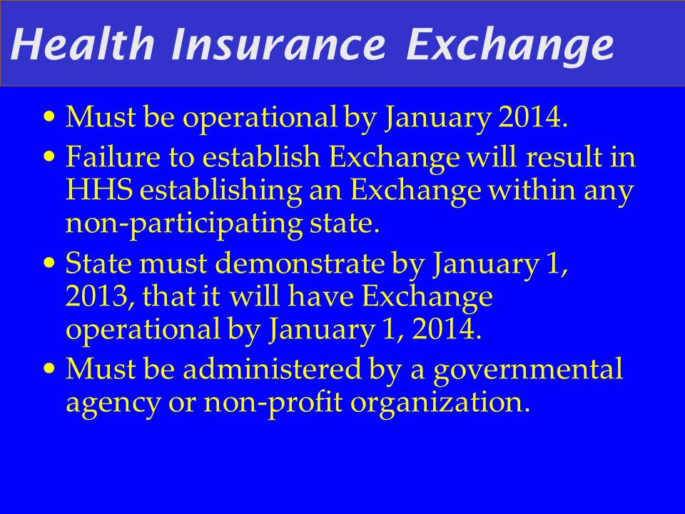 Health Insurance Exchange Must be operational by January 2014.