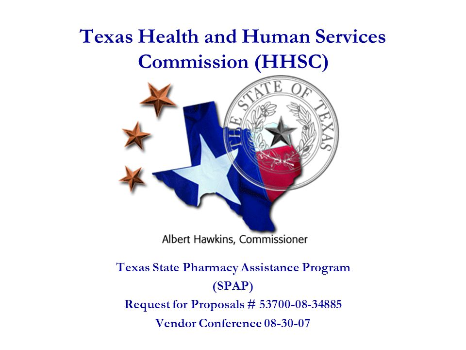 Texas Health and Human Services Commission (HHSC ) Texas State Pharmacy Assistance Program (SPAP) Request for Proposals # 53700-08-34885 Vendor Confer