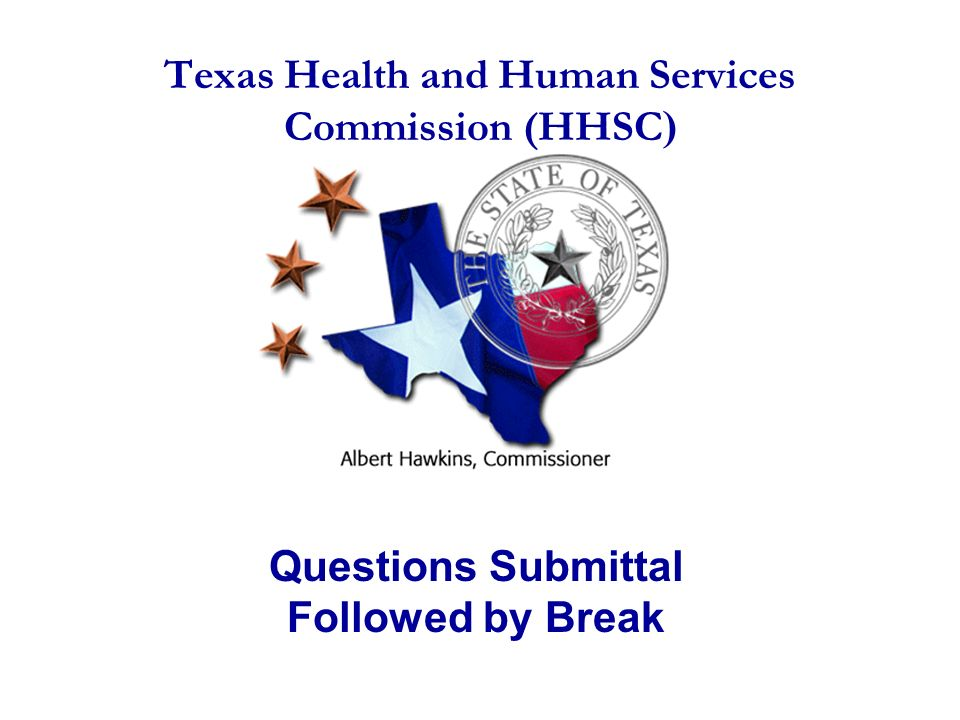 Texas Health and Human Services Commission (HHSC ) Questions Submittal Followed by Break