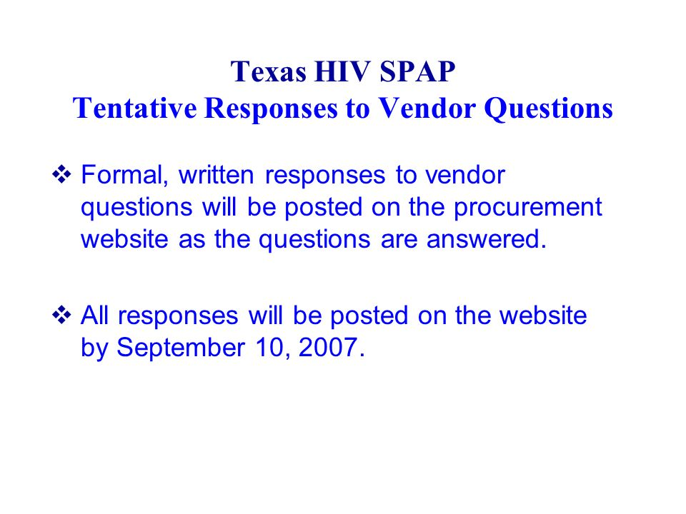 Texas HIV SPAP Tentative Responses to Vendor Questions Formal, written responses to vendor questions will be posted on the procurement website as the questions are answered.