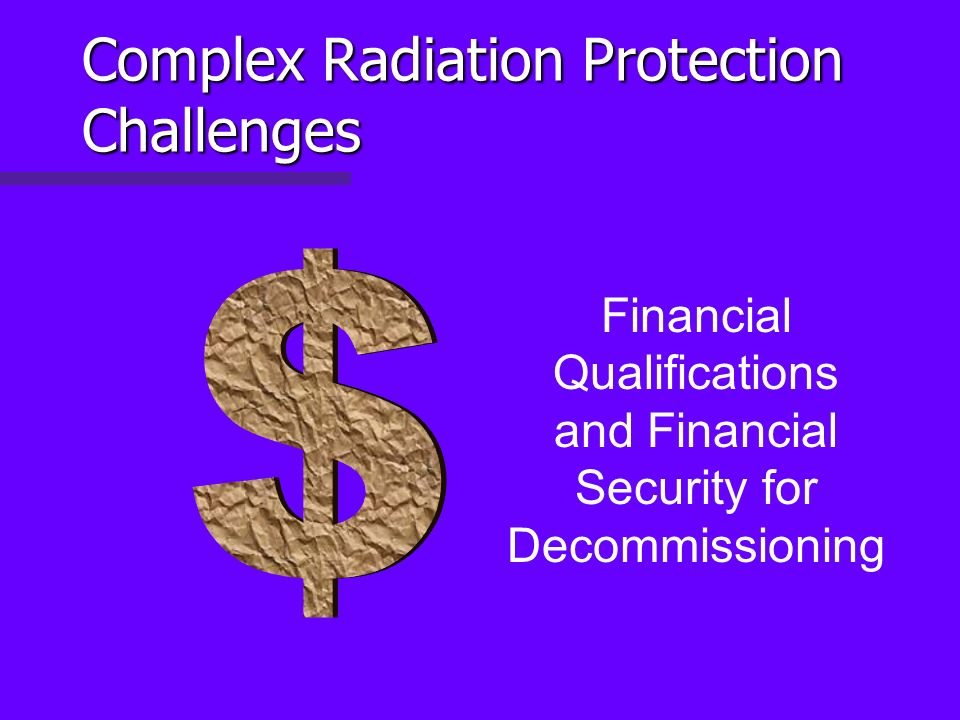 Complex Radiation Protection Challenges Financial Qualifications and Financial Security for Decommissioning