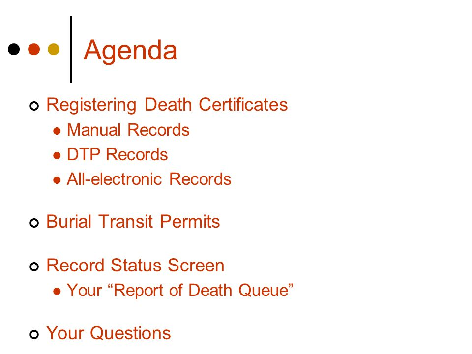 Agenda Registering Death Certificates Manual Records DTP Records All-electronic Records Burial Transit Permits Record Status Screen Your Report of Dea