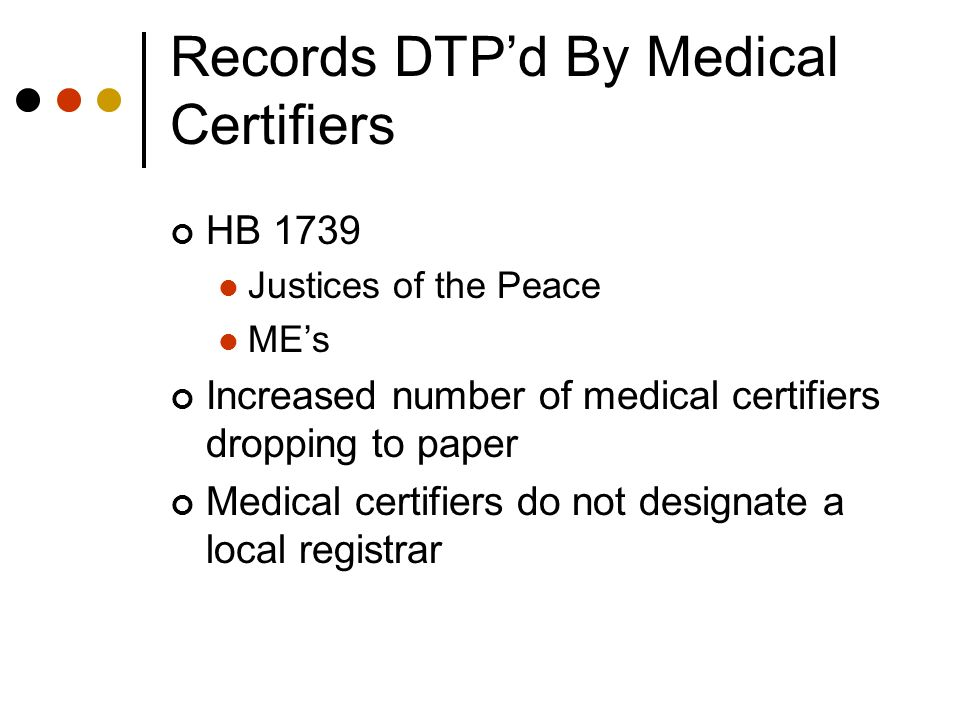 Records DTPd By Medical Certifiers HB 1739 Justices of the Peace MEs Increased number of medical certifiers dropping to paper Medical certifiers do no