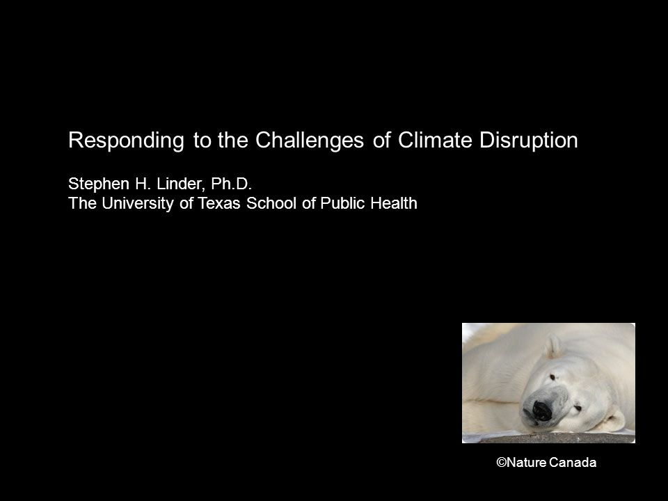 Responding to the Challenges of Climate Disruption Stephen H.