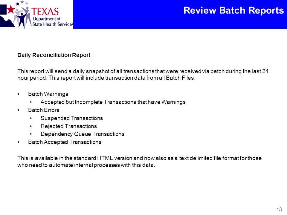 Review Batch Reports Daily Reconciliation Report This report will send a daily snapshot of all transactions that were received via batch during the la