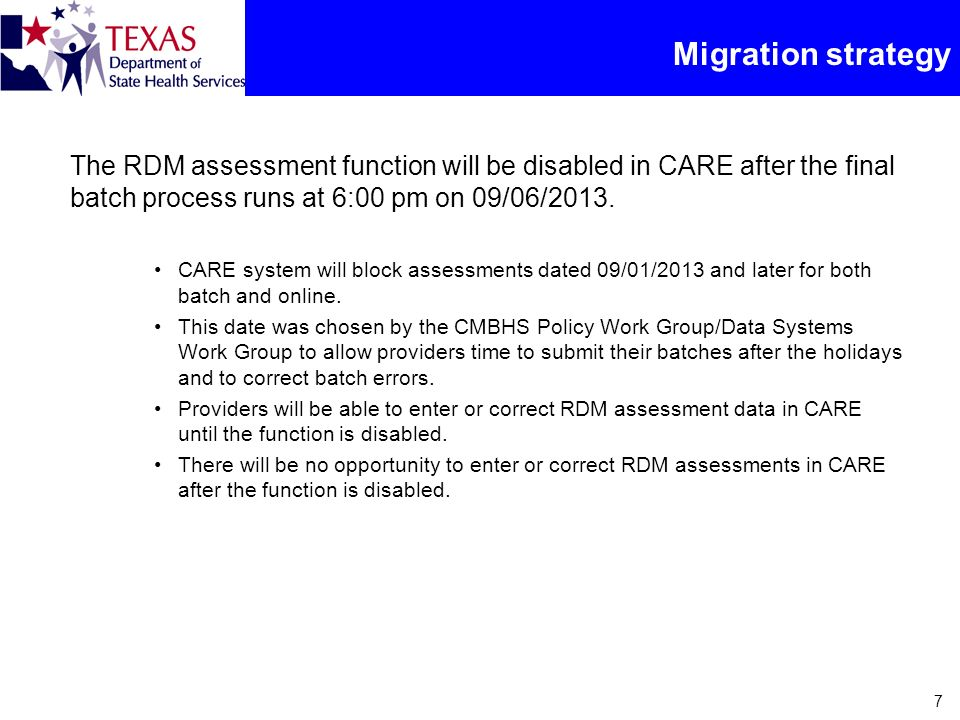 Migration strategy The RDM assessment function will be disabled in CARE after the final batch process runs at 6:00 pm on 09/06/2013. CARE system will