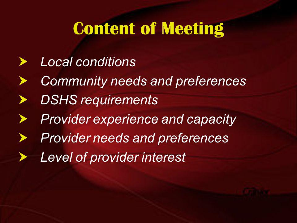 Content of Meeting Local conditions Community needs and preferences DSHS requirements Provider experience and capacity Provider needs and preferences Level of provider interest