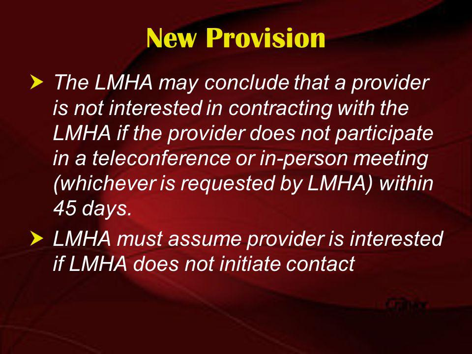 New Provision The LMHA may conclude that a provider is not interested in contracting with the LMHA if the provider does not participate in a teleconference or in-person meeting (whichever is requested by LMHA) within 45 days.